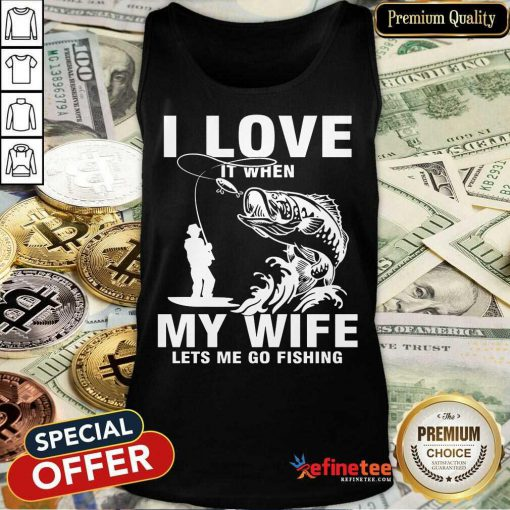 I Love My Wife When She Lets Me Go Fishing Tank Top