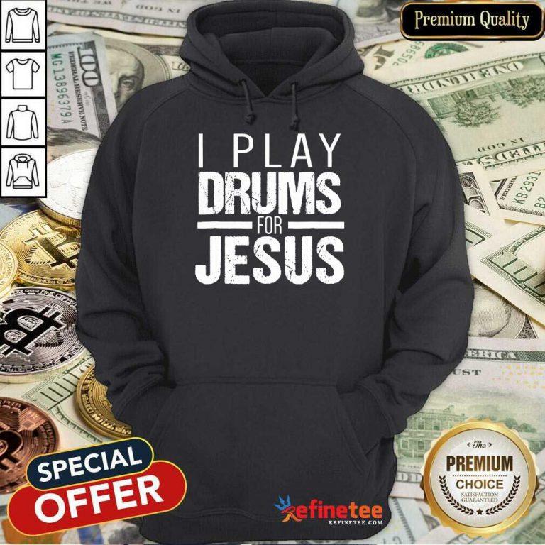 I Play Drummer For Jesus Hoodie