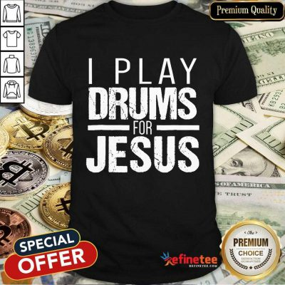I Play Drummer For Jesus Shirt