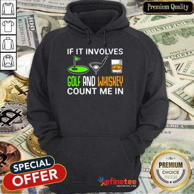 If It Involves Golf And Whiskey Hoodie