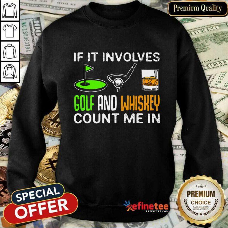 If It Involves Golf And Whiskey Sweatshirt