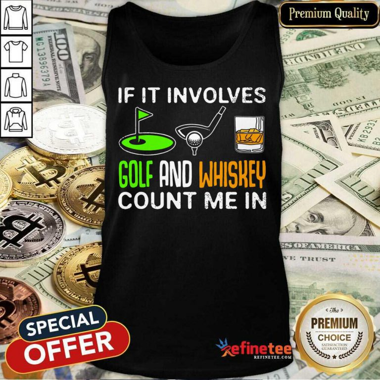 If It Involves Golf And Whiskey Tank Top