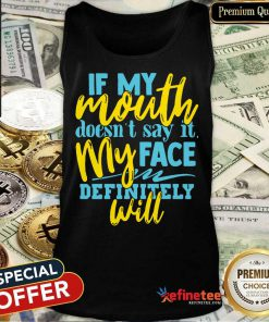 If My Mouth Don't Say It My Face Definitely Will Tank Top