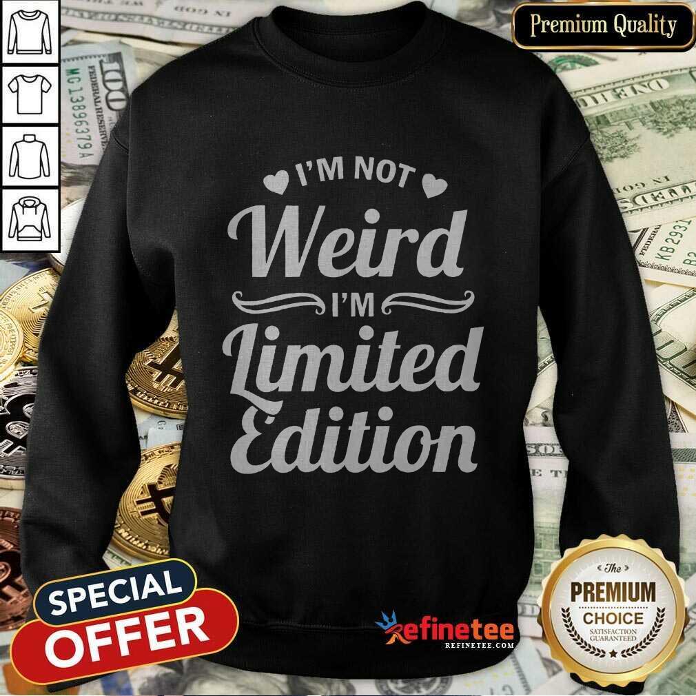 I'm Not Weird I'm Limited Edition Sweatshirt