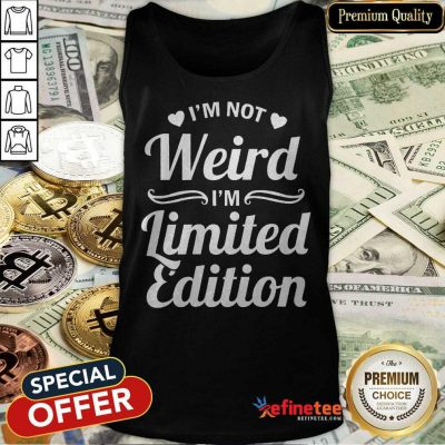 I'm Not Weird I'm Limited Edition Tank Top