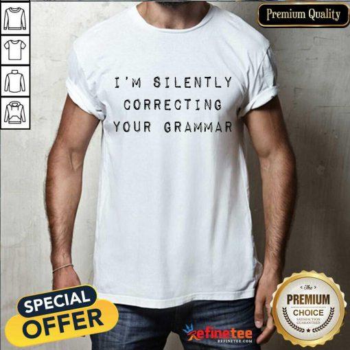 Im Silently Correcting Your Grammar Shirt
