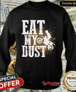 Motocross Eat My Dust Sweatshirt