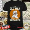 Old Man Who Is Also A Shearer Shirt
