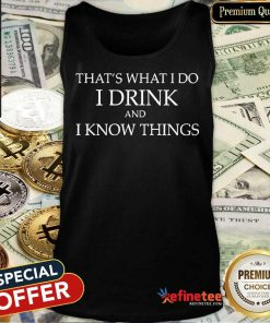 That's What I Do I Drink And I Know Things Tank Top