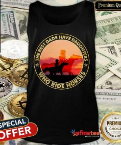 The Best Dads Have Daughters Who Ride Horses Tank Top