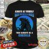 Unless You Can Be A Godzilla Shirt