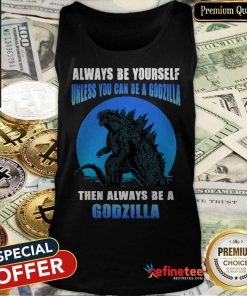 Unless You Can Be A Godzilla Tank Top