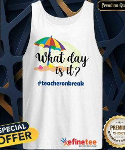 What Day Is It Teacher On Break Tank Top