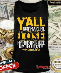 Y'all Gonna Make Me Lose My Mind Mom Life Tank Top