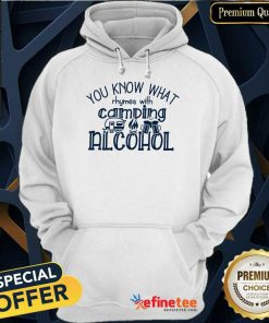 You Know What Rhymes With Camping Alcohol Hoodie