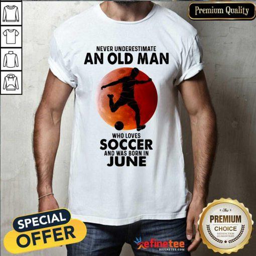 An Old Man Loves Soccer June Shirt