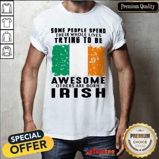 Awesome Others Are Born Irish Shirt