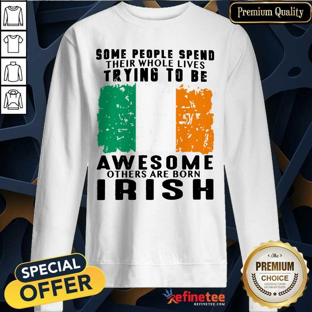 Awesome Others Are Born Irish Sweatshirt