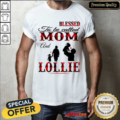 Blessed To Be Called Mom And Lollie Shirt