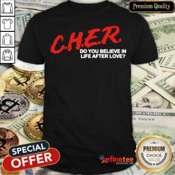 Cher Do You Believe In Life After Love Shirt