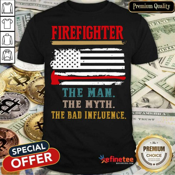 Firefighter The Man The Myth The Bad Influence American Flag Shirt