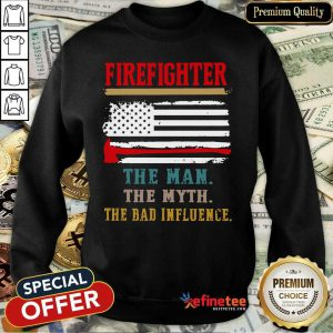 Firefighter The Man The Myth The Bad Influence American Flag Sweatshirt