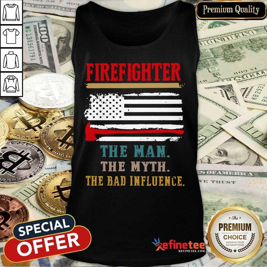 Firefighter The Man The Myth The Bad Influence American Flag Tank Top