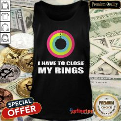 I Have To Close My Rings Tank Top
