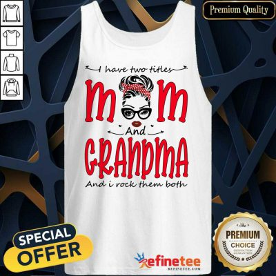 I Have Two Titles Mom And Grandma Tank Top