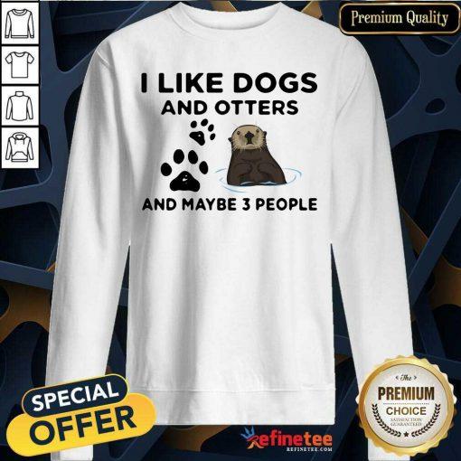 I Like Dog And Otter Sweatshirt
