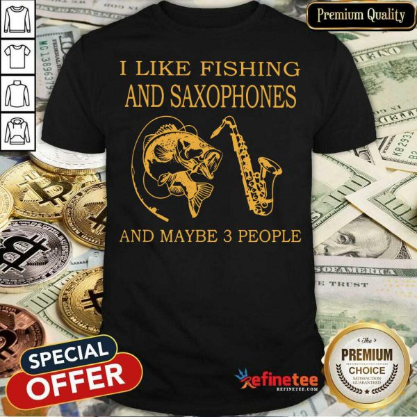 I Like Fishing And Saxophones And Maybe 3 People Shirt