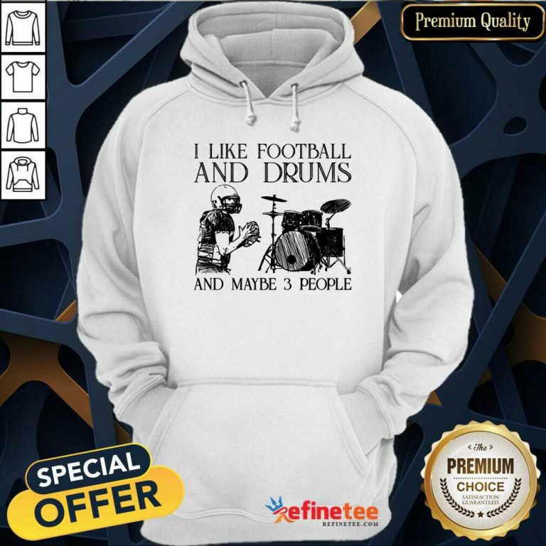 I Like Football And Drums And Maybe 3 People Hoodie