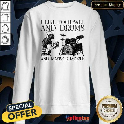 I Like Football And Drums And Maybe 3 People Sweatshirt