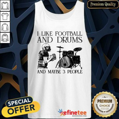 I Like Football And Drums And Maybe 3 People Tank Top