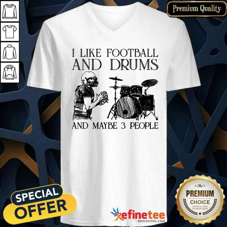 I Like Football And Drums And Maybe 3 People V-neck