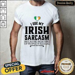 I Use My Irish Sarcasm Shirt