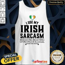 I Use My Irish Sarcasm Tank Top