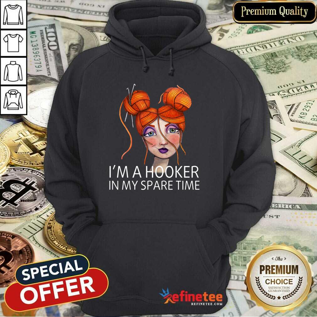 I'm A Hooker In My Spare Time Hoodie