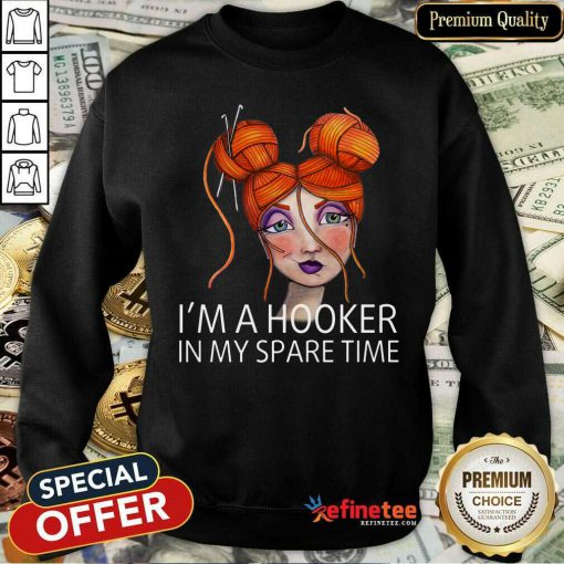 I'm A Hooker In My Spare Time Sweatshirt
