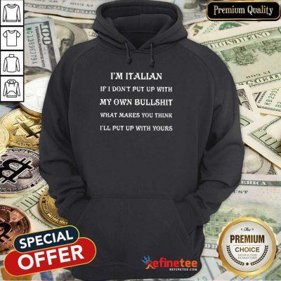 I'm Italian My Own Bullshit Hoodie