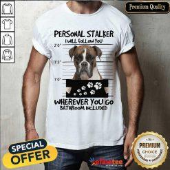 Personal Stalker Boxer Stalker Shirt