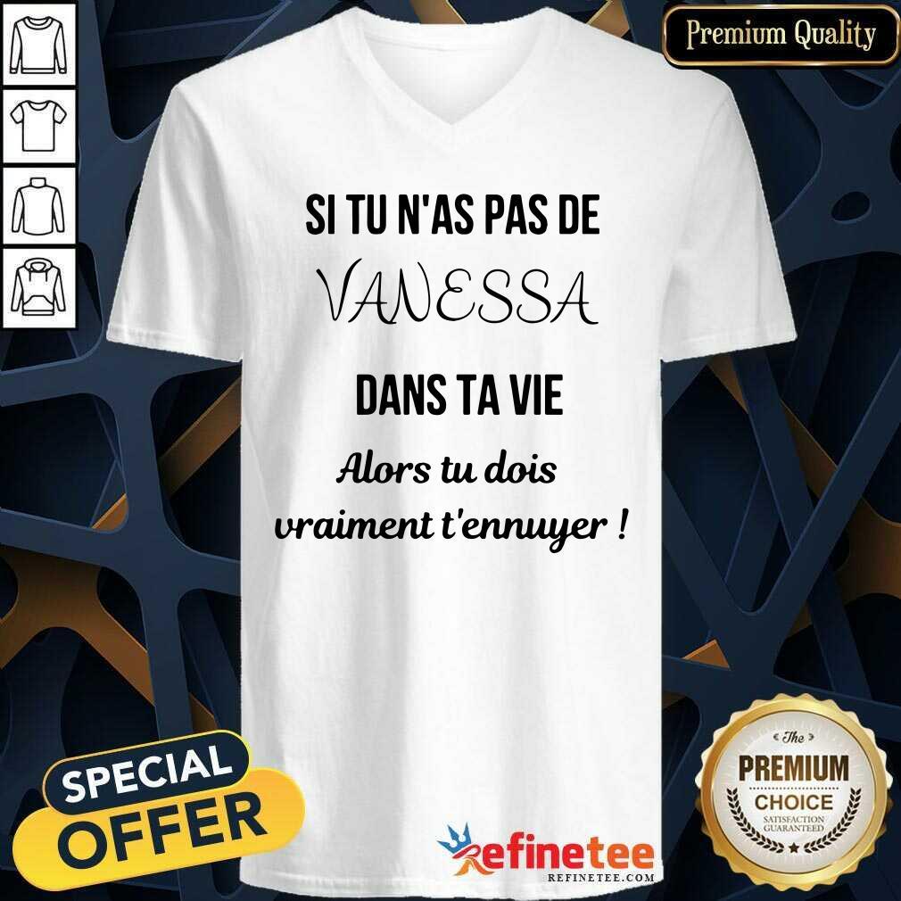Si Tu N'as Pas De Vanessa Dans Ta Vie Alors Tu Dois Vraimant T'ennuyer V-neck