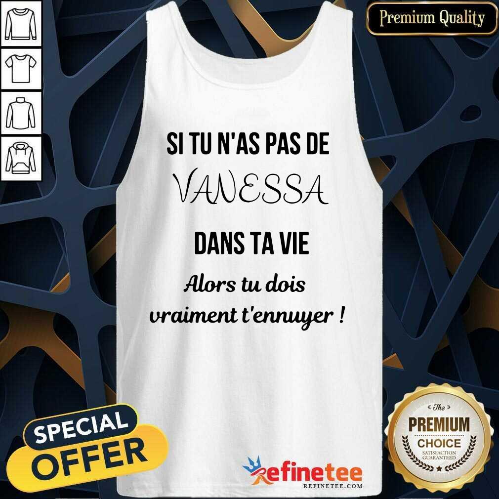 Si Tu N'as Pas De Vanessa Dans Ta Vie Alors Tu Dois Vraimant T'ennuyer Tank Top