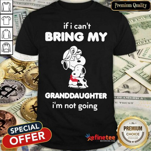 Snoopy If I Can't Bring My Granddaughter Shirt