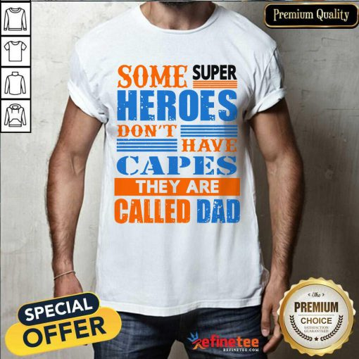 Some Super Heroes Capes Called Dad Shirt