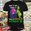 The Grinch Taco Bell Boring Without Me Shirt
