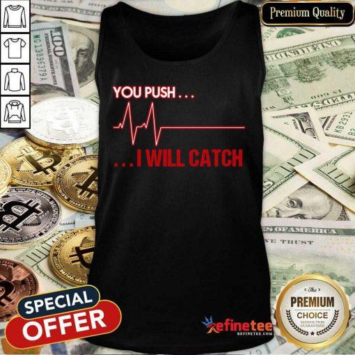 You Push I Will Catch Tank Top