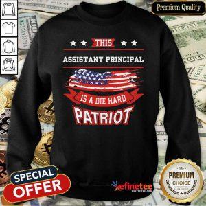 Assistant Principal Is A Die Hard Patriot American Flag Sweatshirt