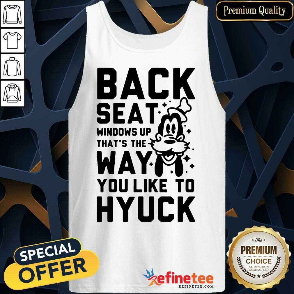 Back Seat Windows Up That's The Way You Like To Hyuck Tank Top