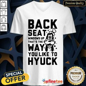 Back Seat Windows Up That's The Way You Like To Hyuck V-neck
